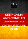 KEEP CALM AND COME TO GERMAN FILM CLUB ON THURSDAYS IN D6 - Personalised Poster A4 size