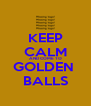 KEEP CALM AND COME TO GOLDEN  BALLS - Personalised Poster A4 size