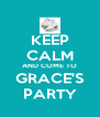 KEEP CALM AND COME TO GRACE'S PARTY - Personalised Poster A4 size