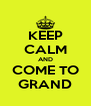 KEEP CALM AND COME TO GRAND - Personalised Poster A4 size