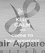 KEEP CALM and come to hair apparent - Personalised Poster A4 size