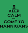 KEEP CALM AND COME TO HANNIGANS - Personalised Poster A4 size