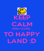 KEEP CALM AND COME  TO HAPPY LAND :D - Personalised Poster A4 size