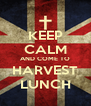 KEEP CALM AND COME TO HARVEST LUNCH - Personalised Poster A4 size