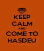 KEEP CALM AND COME TO HASDEU - Personalised Poster A4 size