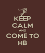 KEEP CALM AND COME TO HB - Personalised Poster A4 size