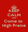 KEEP CALM AND Come to  High Praise - Personalised Poster A4 size