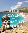 KEEP CALM AND COME TO HIMARA - Personalised Poster A4 size
