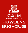 KEEP CALM AND COME TO HOWDENS BRIGHOUSE - Personalised Poster A4 size