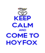 KEEP CALM AND COME TO HOYFOX  - Personalised Poster A4 size