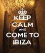 KEEP CALM AND COME TO IBIZA - Personalised Poster A4 size
