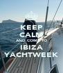 KEEP CALM AND COME TO IBIZA YACHTWEEK - Personalised Poster A4 size