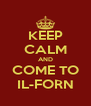 KEEP CALM AND COME TO IL-FORN - Personalised Poster A4 size