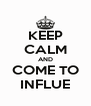 KEEP CALM AND COME TO INFLUE - Personalised Poster A4 size
