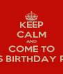 KEEP CALM AND COME TO INNA'S BIRTHDAY PARTY - Personalised Poster A4 size