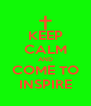 KEEP CALM AND COME TO INSPIRE - Personalised Poster A4 size