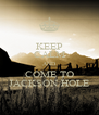 KEEP CALM AND COME TO JACKSON HOLE - Personalised Poster A4 size