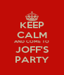 KEEP CALM AND COME TO JOFF'S PARTY - Personalised Poster A4 size