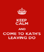 KEEP CALM AND COME TO KATH'S LEAVING DO - Personalised Poster A4 size