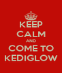 KEEP CALM AND COME TO KEDIGLOW - Personalised Poster A4 size