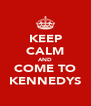 KEEP CALM AND COME TO KENNEDYS - Personalised Poster A4 size