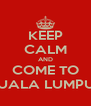 KEEP CALM AND COME TO KUALA LUMPUR - Personalised Poster A4 size