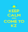 KEEP CALM AND COME TO KZ - Personalised Poster A4 size