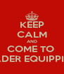 KEEP CALM AND COME TO  LEADER EQUIPPING  - Personalised Poster A4 size