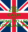 KEEP CALM AND COME TO LEC FOR MACMILIAN MORNING - Personalised Poster A4 size