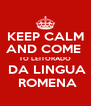 KEEP CALM AND COME  TO LEITORADO  DA LINGUA  ROMENA - Personalised Poster A4 size