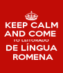 KEEP CALM AND COME  TO LEITORADO DE LÍNGUA  ROMENA - Personalised Poster A4 size