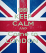 KEEP CALM AND Come to LONDON  - Personalised Poster A4 size