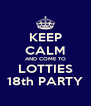 KEEP CALM AND COME TO LOTTIES 18th PARTY - Personalised Poster A4 size