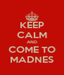 KEEP CALM AND COME TO MADNES - Personalised Poster A4 size