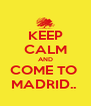 KEEP CALM AND COME TO  MADRID..  - Personalised Poster A4 size