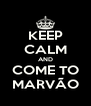 KEEP CALM AND COME TO MARVÃO - Personalised Poster A4 size