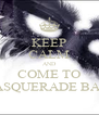 KEEP CALM AND COME TO MASQUERADE BALL - Personalised Poster A4 size