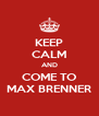 KEEP CALM AND COME TO MAX BRENNER - Personalised Poster A4 size
