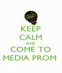 KEEP CALM AND COME TO MEDIA PROM  - Personalised Poster A4 size