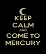KEEP CALM AND COME TO MERCURY - Personalised Poster A4 size