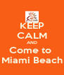 KEEP CALM AND Come to  Miami Beach - Personalised Poster A4 size