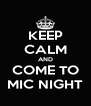 KEEP CALM AND COME TO MIC NIGHT - Personalised Poster A4 size