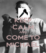 KEEP CALM AND COME TO MICHAEL - Personalised Poster A4 size