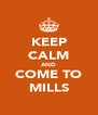 KEEP CALM AND COME TO MILLS - Personalised Poster A4 size