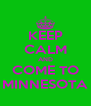 KEEP CALM AND COME TO MINNESOTA - Personalised Poster A4 size