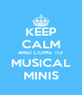 KEEP CALM AND COME TO MUSICAL MINIS - Personalised Poster A4 size