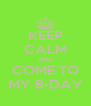 KEEP CALM AND COME TO MY B-DAY - Personalised Poster A4 size