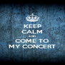KEEP CALM AND COME TO MY CONCERT - Personalised Poster A4 size