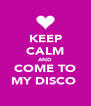 KEEP CALM AND COME TO MY DISCO  - Personalised Poster A4 size