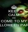 KEEP CALM AND COME TO MY HALLOWEEN PARTY - Personalised Poster A4 size
